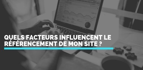 Quels facteurs influencent le positionnement de mon site internet ?
